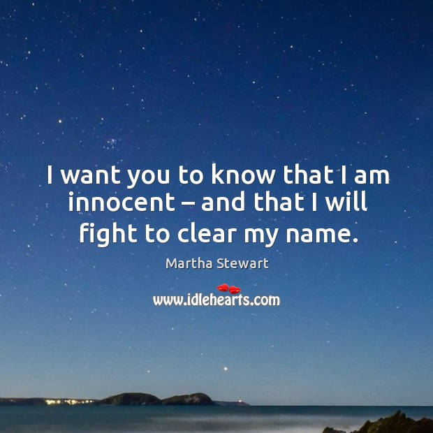 I want you to know that I am innocent – and that I will fight to clear my name. Image