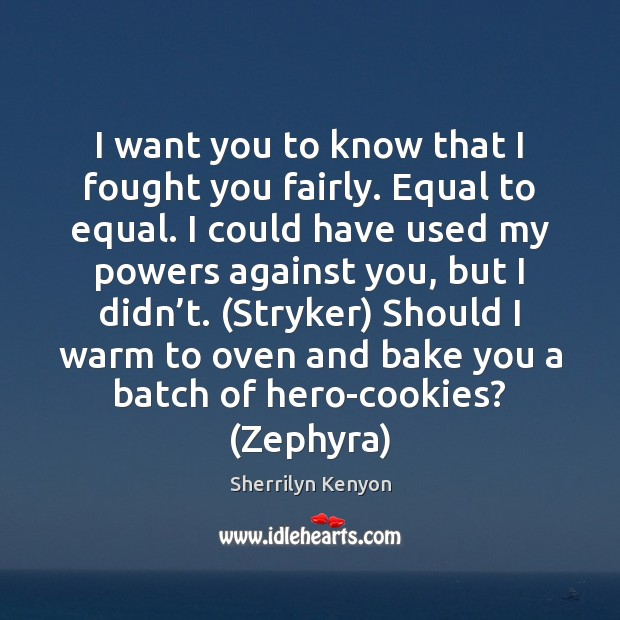 I want you to know that I fought you fairly. Equal to Sherrilyn Kenyon Picture Quote