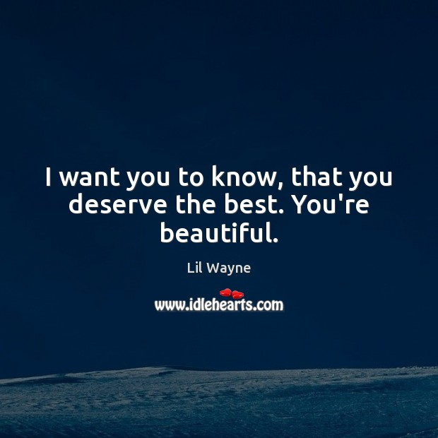 I want you to know, that you deserve the best. You're beautiful. You're Beautiful Quotes Image