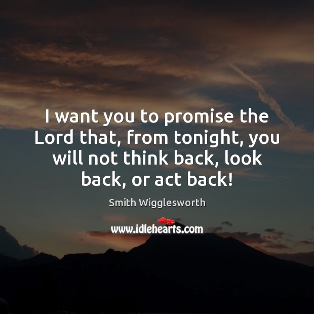 I want you to promise the Lord that, from tonight, you will Smith Wigglesworth Picture Quote