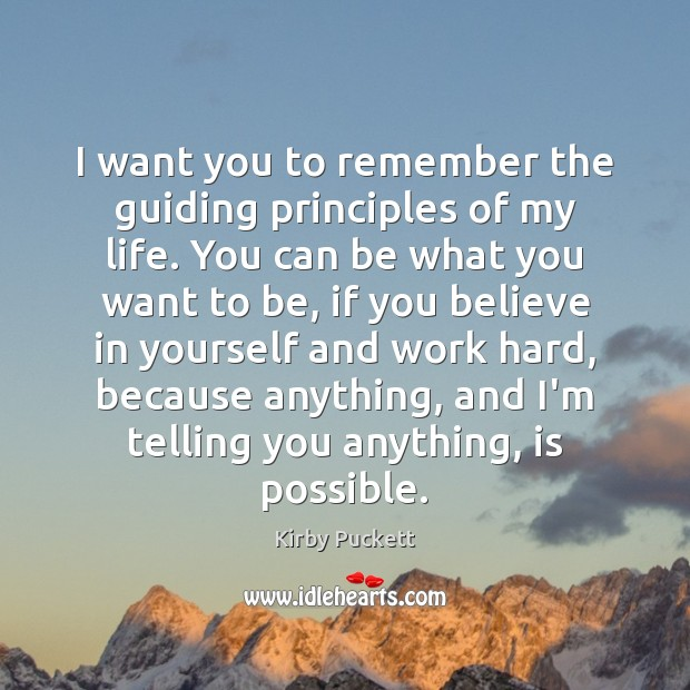 I want you to remember the guiding principles of my life. You Kirby Puckett Picture Quote