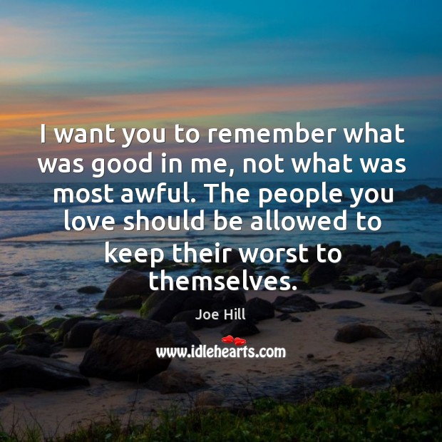 I want you to remember what was good in me, not what Joe Hill Picture Quote