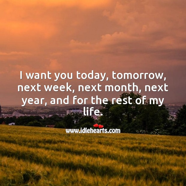 I want you today, tomorrow, and for the rest of my life. Love Forever Quotes Image