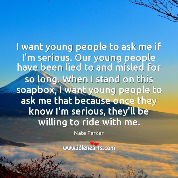 I want young people to ask me if I'm serious. Our young Image