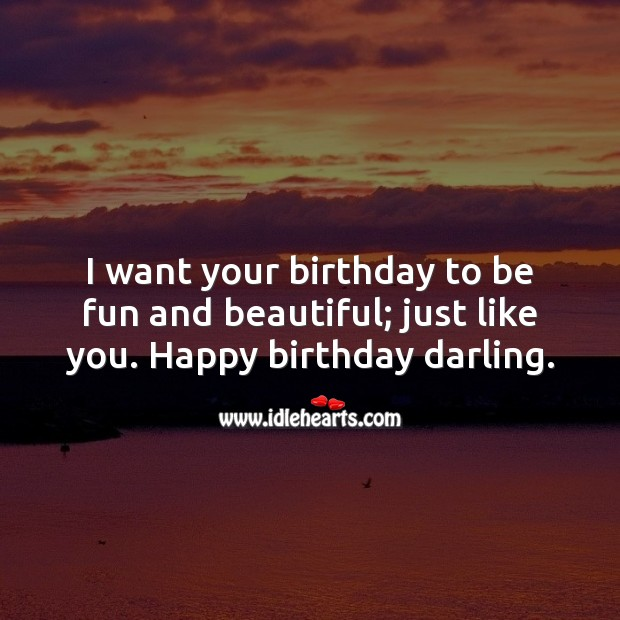I want your birthday to be fun and beautiful; just like you. Image