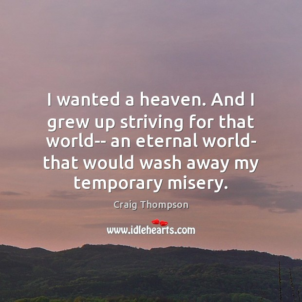 I wanted a heaven. And I grew up striving for that world– Craig Thompson Picture Quote
