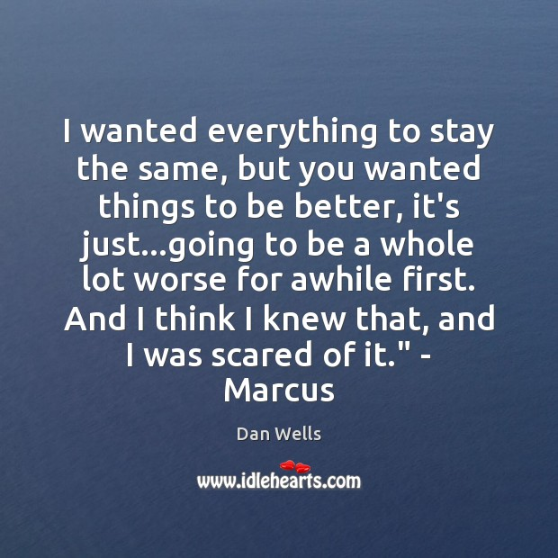 I wanted everything to stay the same, but you wanted things to Dan Wells Picture Quote