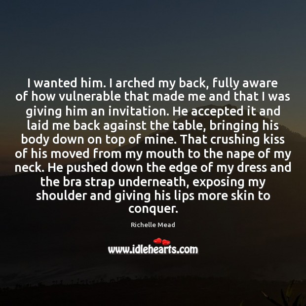 I wanted him. I arched my back, fully aware of how vulnerable Image