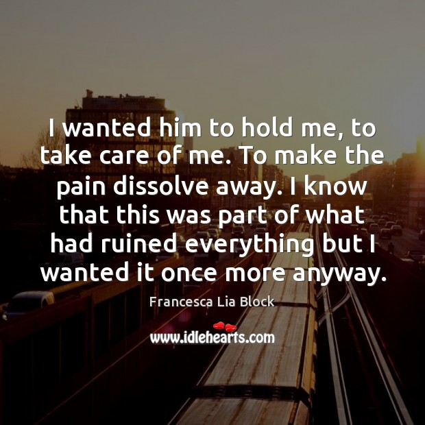 I wanted him to hold me, to take care of me. To Image