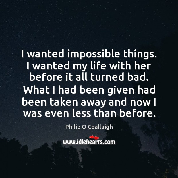 I wanted impossible things. I wanted my life with her before it Image