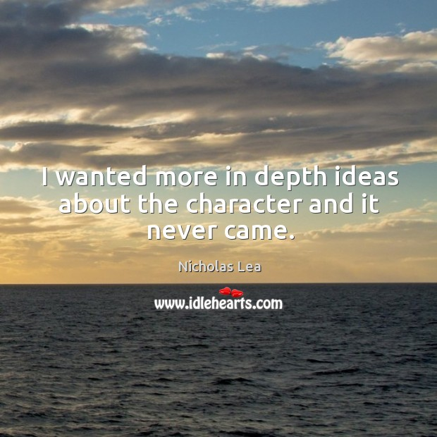 I wanted more in depth ideas about the character and it never came. Nicholas Lea Picture Quote