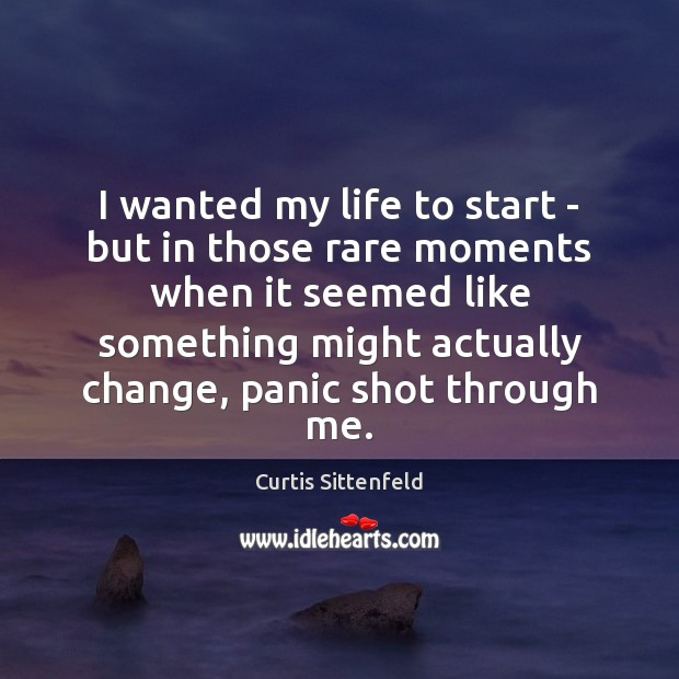 I wanted my life to start – but in those rare moments Image