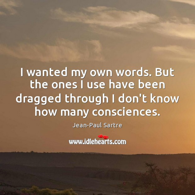 I wanted my own words. But the ones I use have been Image