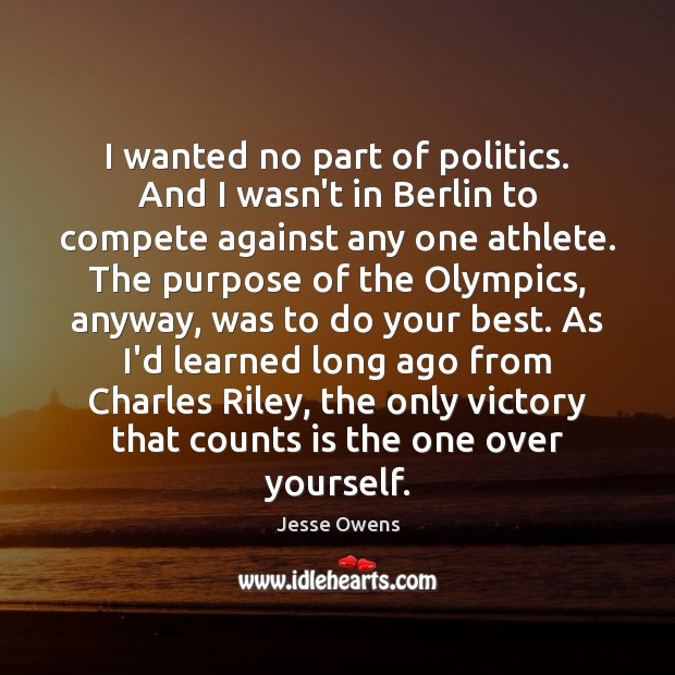 I wanted no part of politics. And I wasn't in Berlin to Jesse Owens Picture Quote