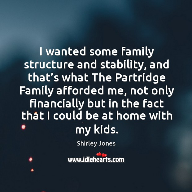 I wanted some family structure and stability, and that's what the partridge family afforded me Image