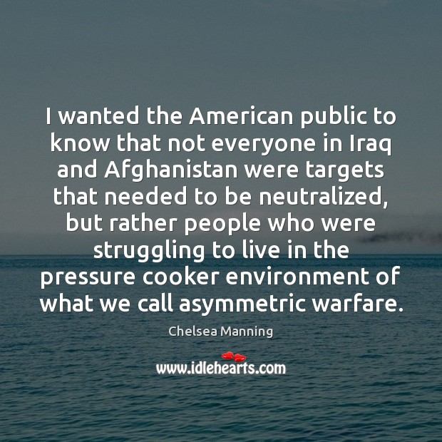 Image, I wanted the American public to know that not everyone in Iraq