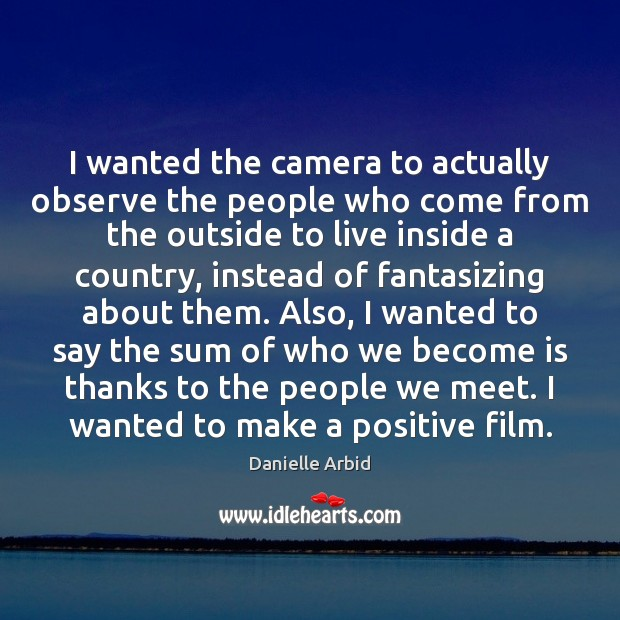 I wanted the camera to actually observe the people who come from Image