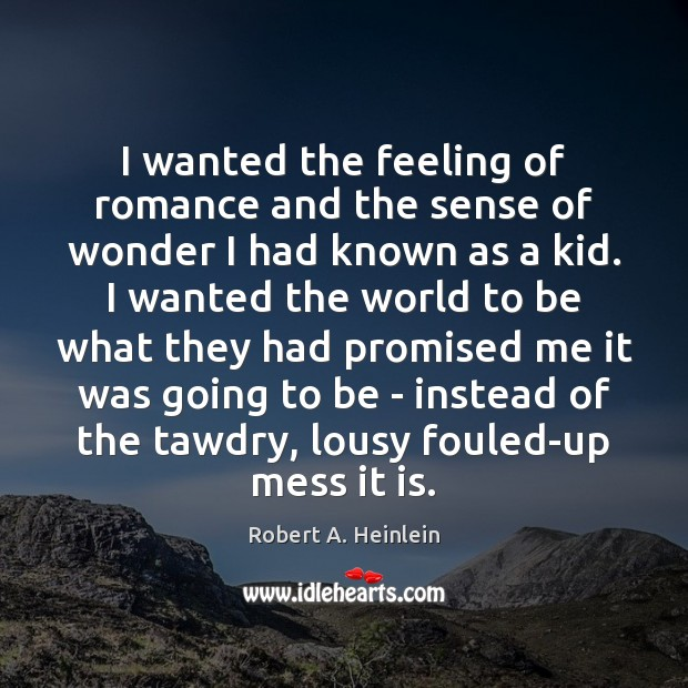 I wanted the feeling of romance and the sense of wonder I Robert A. Heinlein Picture Quote