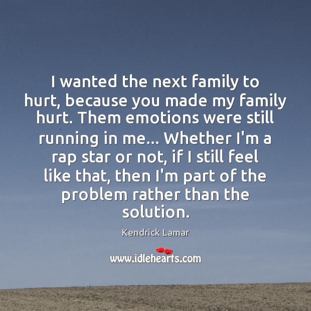 I Wanted The Next Family To Hurt Because You Made My Family