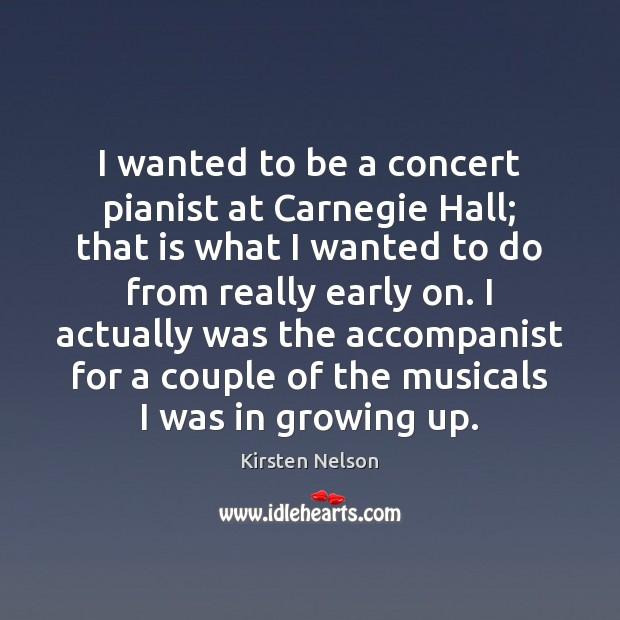 Image, I wanted to be a concert pianist at Carnegie Hall; that is