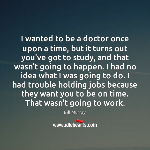 Image, I wanted to be a doctor once upon a time, but it