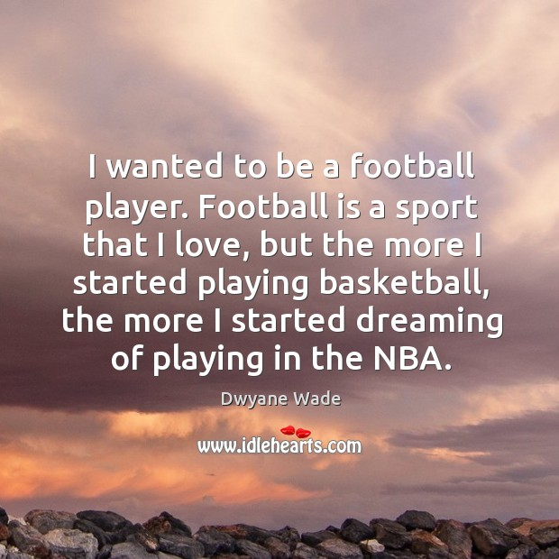 I wanted to be a football player. Football is a sport that Image