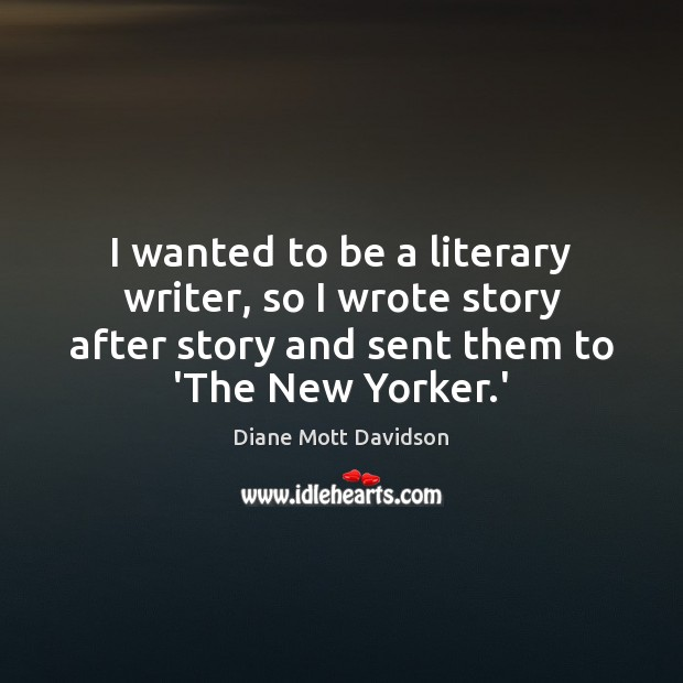 I wanted to be a literary writer, so I wrote story after Image