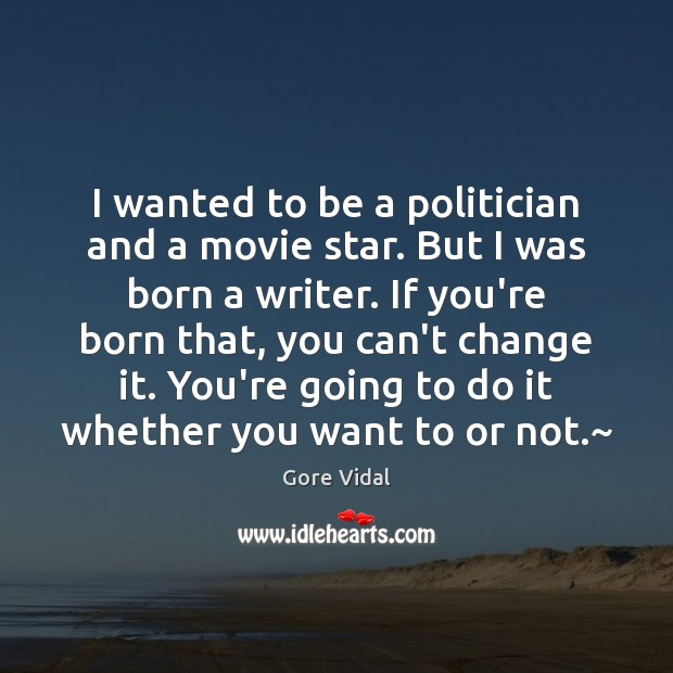 I wanted to be a politician and a movie star. But I Gore Vidal Picture Quote