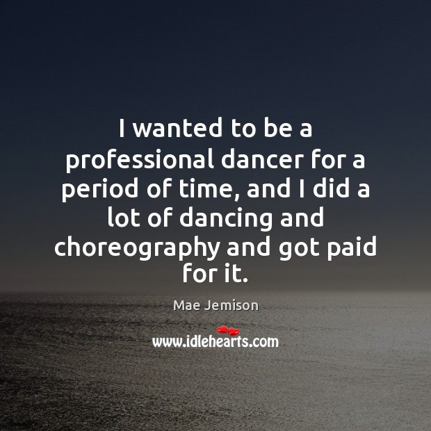 Image, I wanted to be a professional dancer for a period of time,