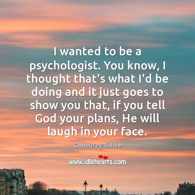 I wanted to be a psychologist. You know, I thought that's what Gabourey Sidibe Picture Quote