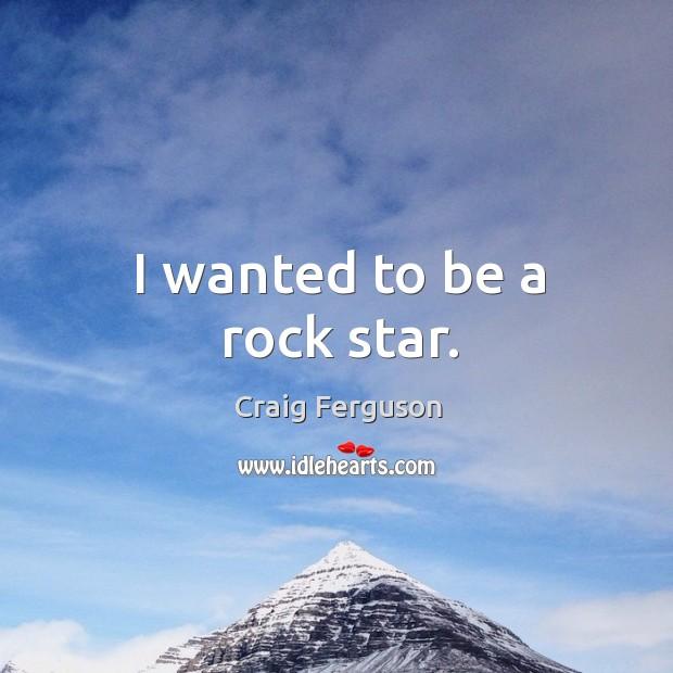I wanted to be a rock star. Image