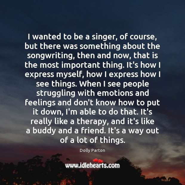 I wanted to be a singer, of course, but there was something Image