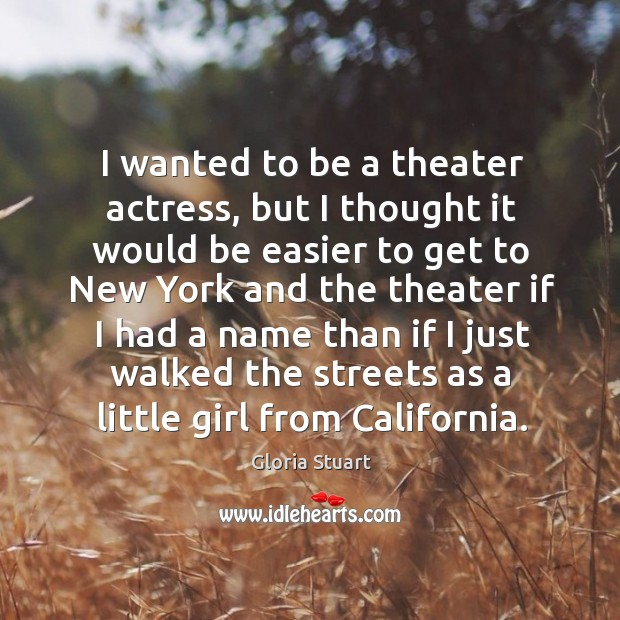 I wanted to be a theater actress, but I thought it would be easier.. Image