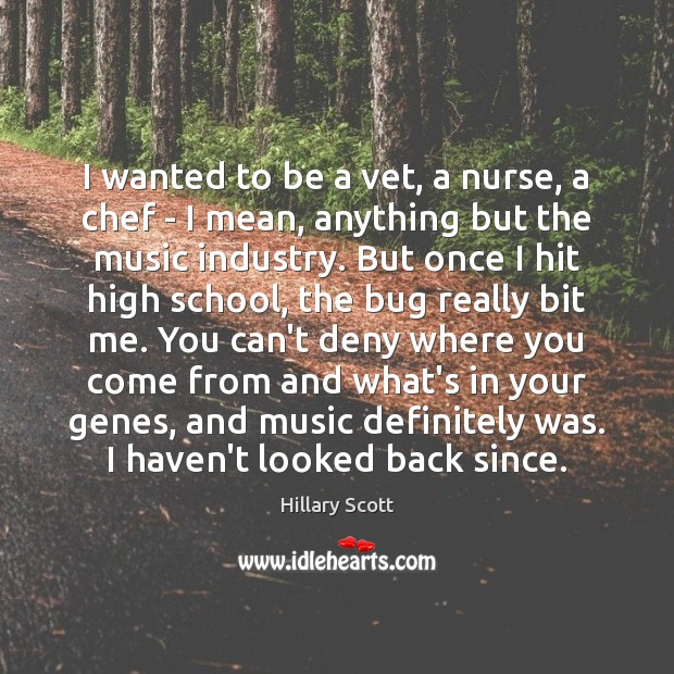 I wanted to be a vet, a nurse, a chef – I Hillary Scott Picture Quote