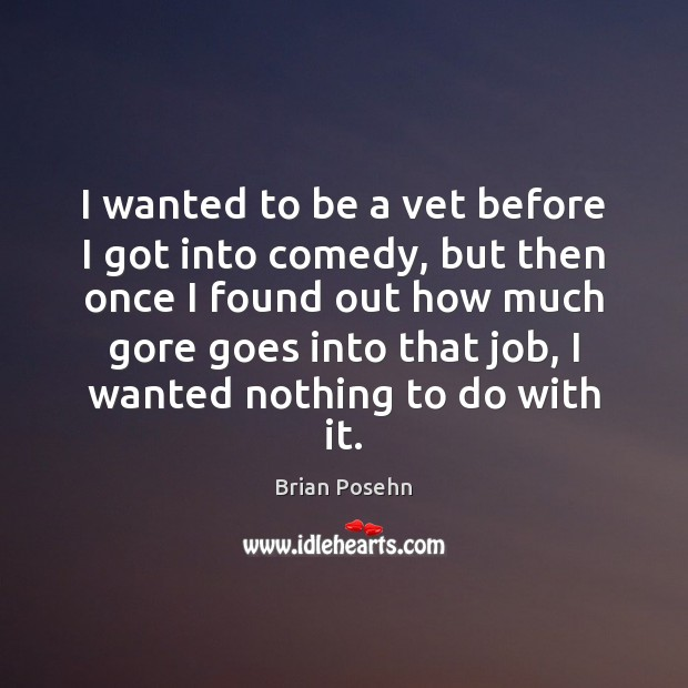 Image, I wanted to be a vet before I got into comedy, but