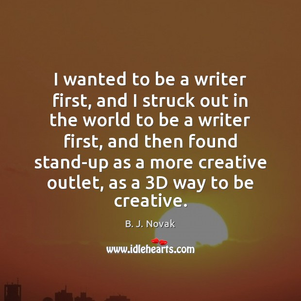 Image, I wanted to be a writer first, and I struck out in
