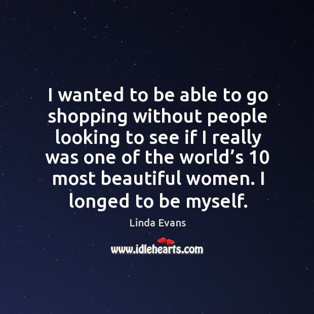 Image, I wanted to be able to go shopping without people looking to see if I really was one of the