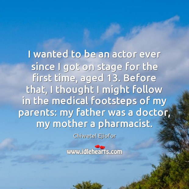 I wanted to be an actor ever since I got on stage Medical Quotes Image