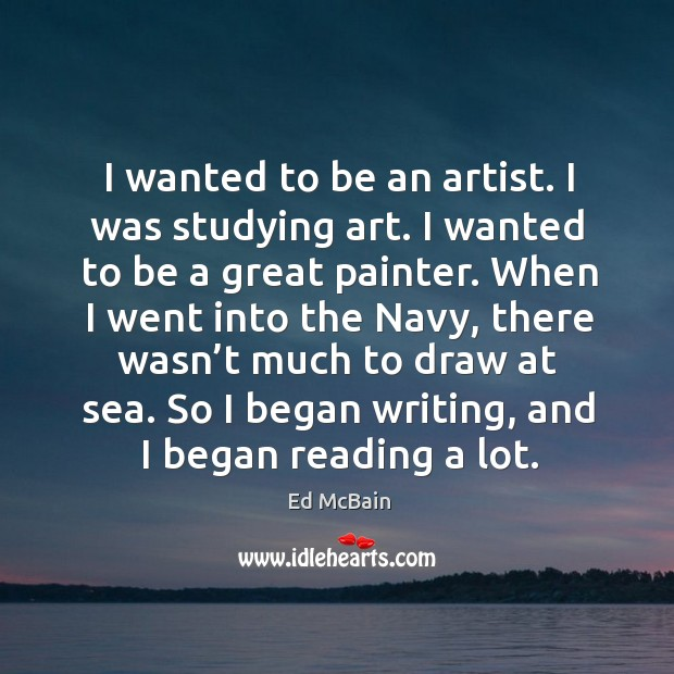I wanted to be an artist. I was studying art. I wanted to be a great painter. Image