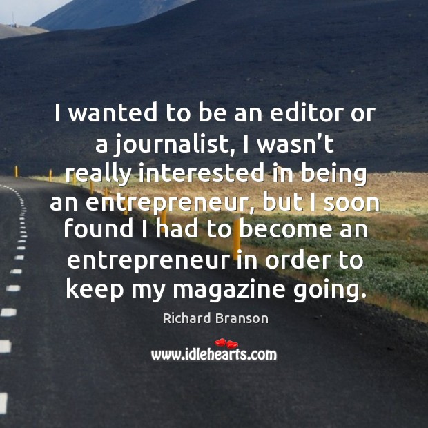 Image, I wanted to be an editor or a journalist, I wasn't really interested in being an entrepreneur