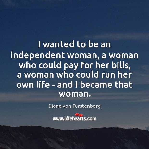 Image, I wanted to be an independent woman, a woman who could pay