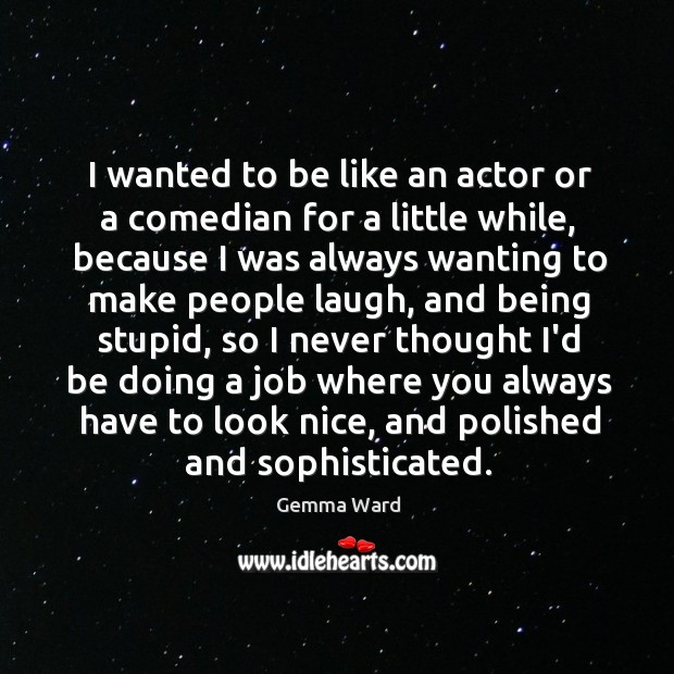 I wanted to be like an actor or a comedian for a Image