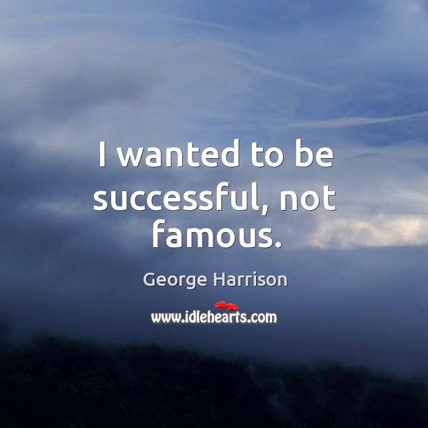 I wanted to be successful, not famous. Image