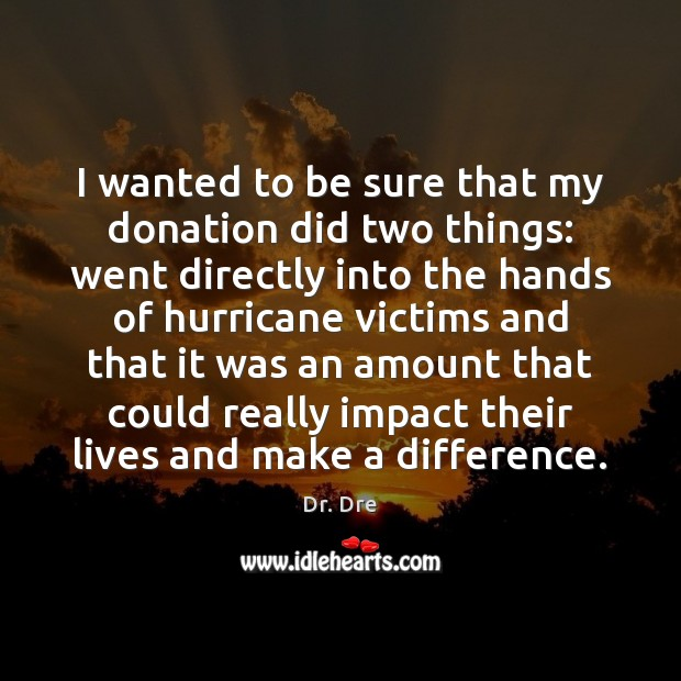 I wanted to be sure that my donation did two things: went Donate Quotes Image