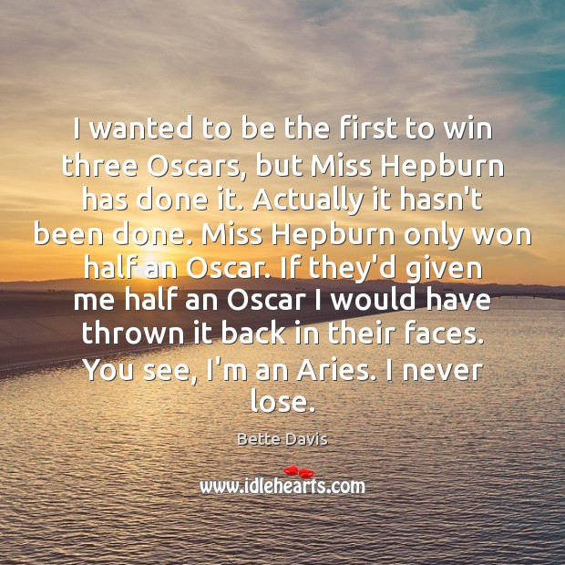 I wanted to be the first to win three Oscars, but Miss Image