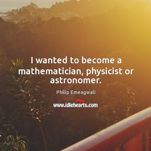 I wanted to become a mathematician, physicist or astronomer. Image