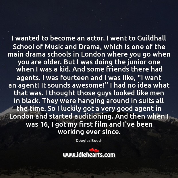 I wanted to become an actor. I went to Guildhall School of Douglas Booth Picture Quote