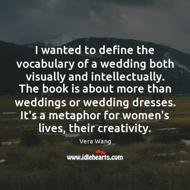I wanted to define the vocabulary of a wedding both visually and Books Quotes Image