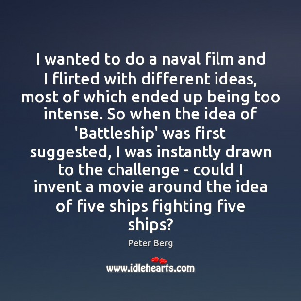 I wanted to do a naval film and I flirted with different Peter Berg Picture Quote