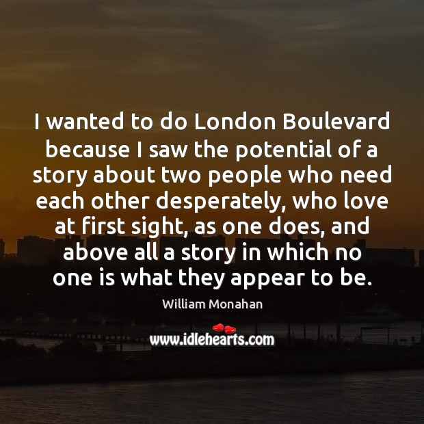 I wanted to do London Boulevard because I saw the potential of William Monahan Picture Quote